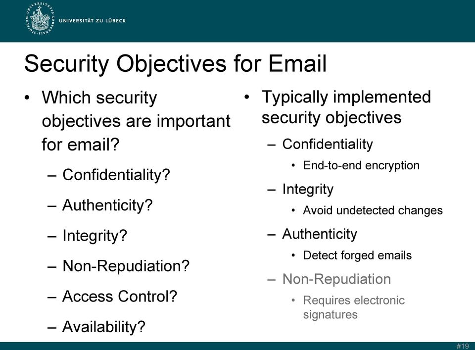 Typically implemented security objectives Confidentiality End-to-end encryption Integrity Avoid