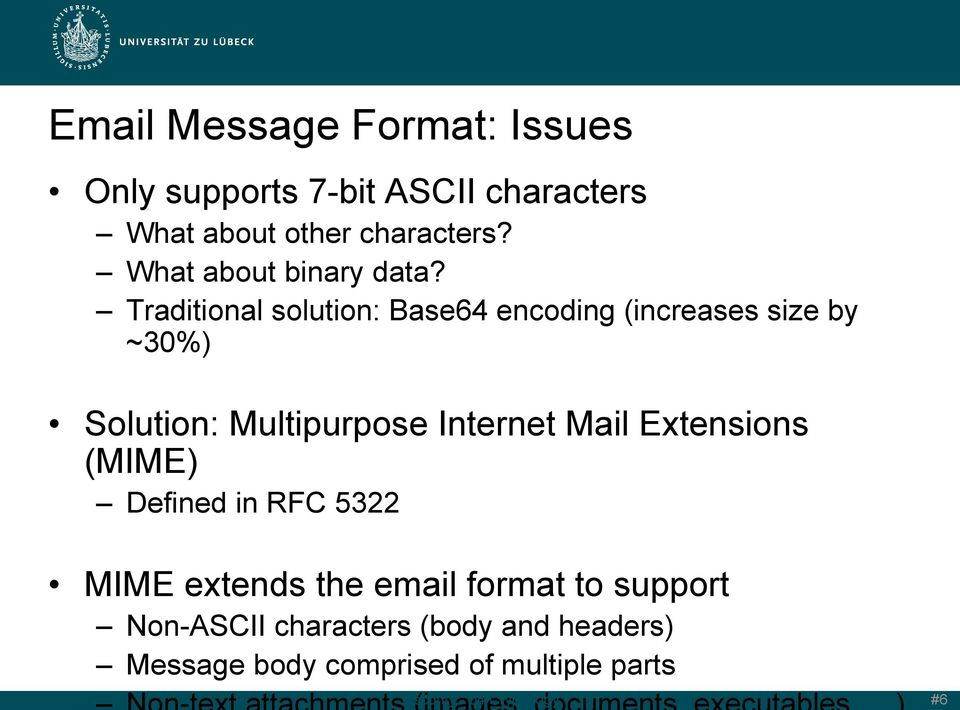 Traditional solution: Base64 encoding (increases size by ~30%) Solution: Multipurpose Internet Mail