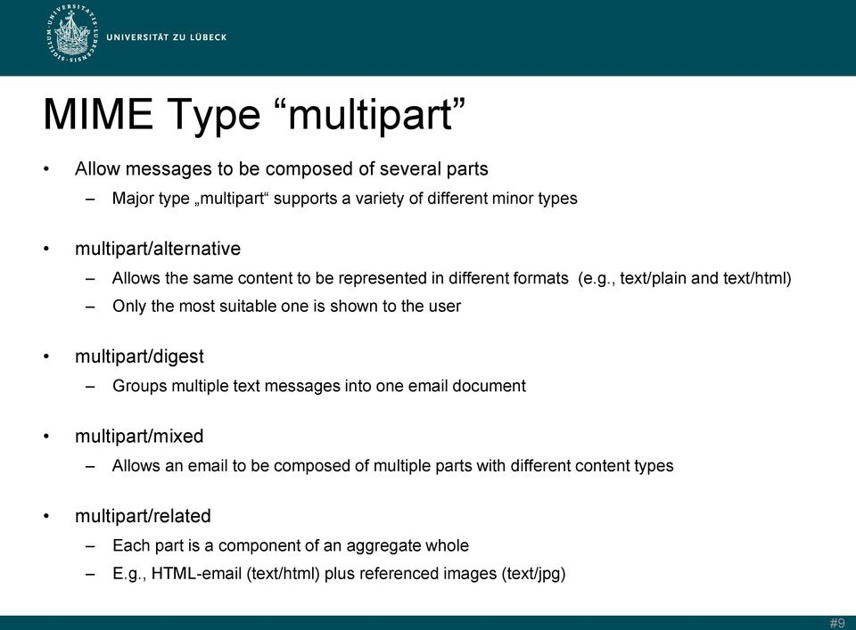 , text/plain and text/html) Only the most suitable one is shown to the user multipart/digest Groups multiple text messages into one email document