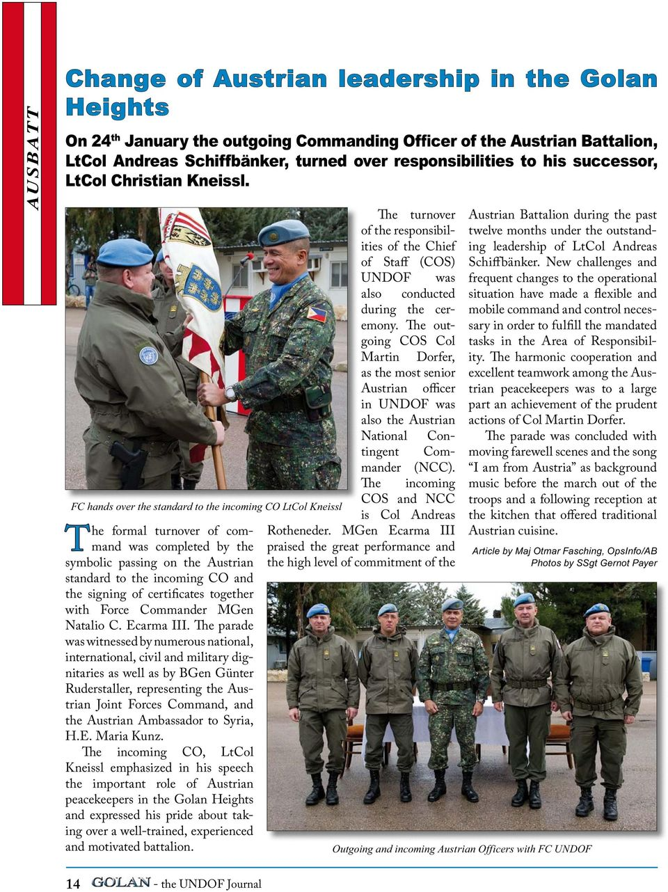 The outgoing COS Col Martin Dorfer, as the most senior Austrian officer in UNDOF was also the Austrian National Contingent Commander (NCC).