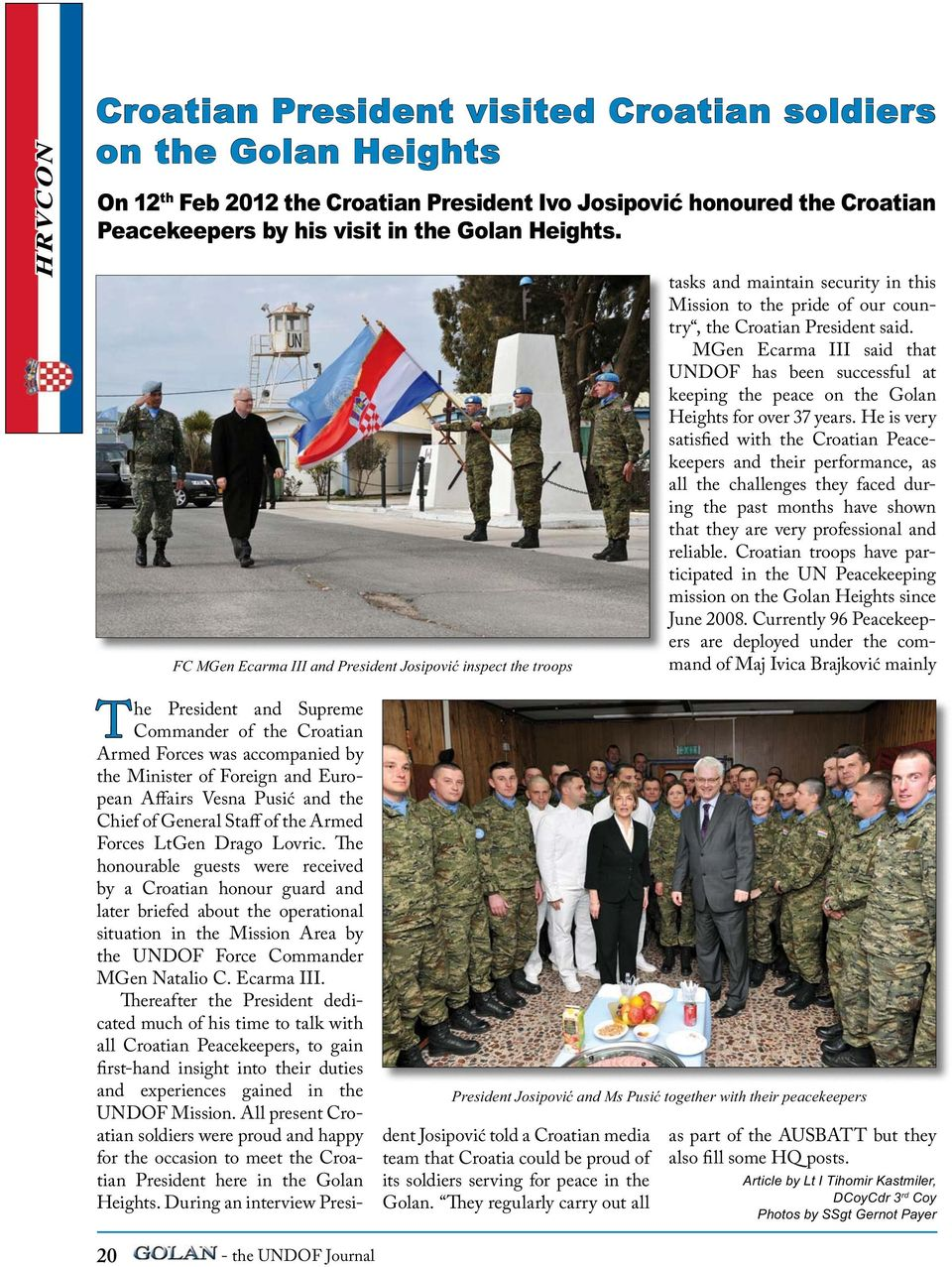 Drago Lovric. The honourable guests were received by a Croatian honour guard and later briefed about the operational situation in the Mission Area by the UNDOF Force Commander MGen Natalio C.
