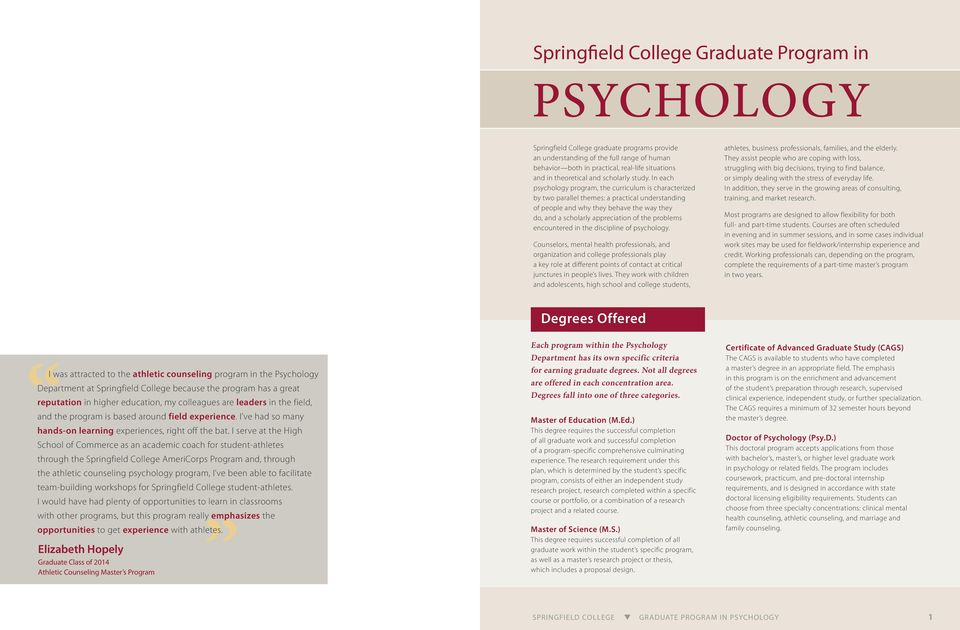 In each psychology program, the curriculum is characterized by two parallel themes: a practical understanding of people and why they behave the way they do, and a scholarly appreciation of the