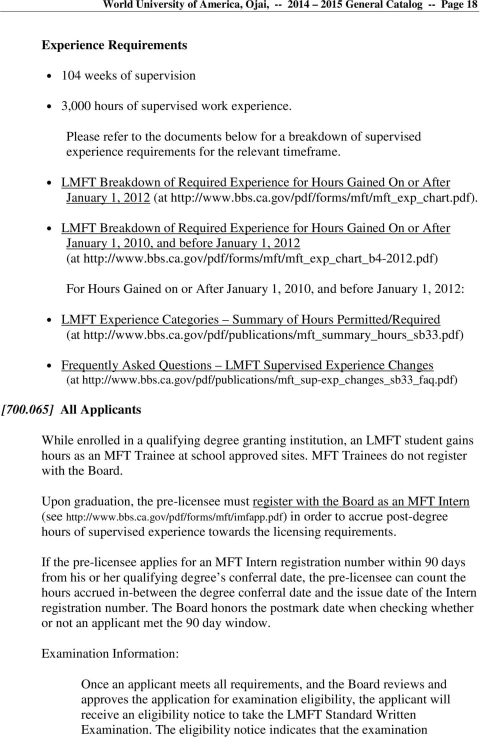 LMFT Breakdown of Required Experience for Hours Gained On or After January 1, 2012 (at http://www.bbs.ca.gov/pdf/forms/mft/mft_exp_chart.pdf).
