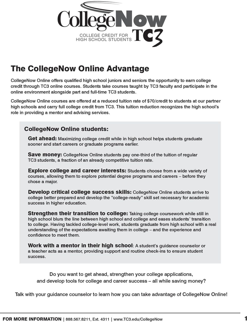 CollegeNow Online courses are offered at a reduced tuition rate of $70/credit to students at our partner high schools and carry full college credit from TC3.