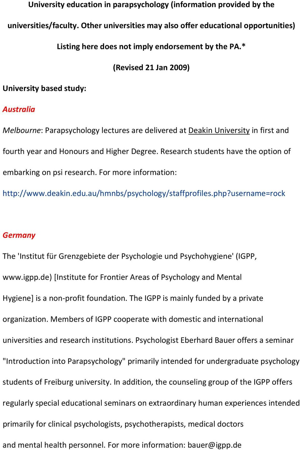 * (Revised 21 Jan 2009) University based study: Australia Melbourne: Parapsychology lectures are delivered at Deakin University in first and fourth year and Honours and Higher Degree.