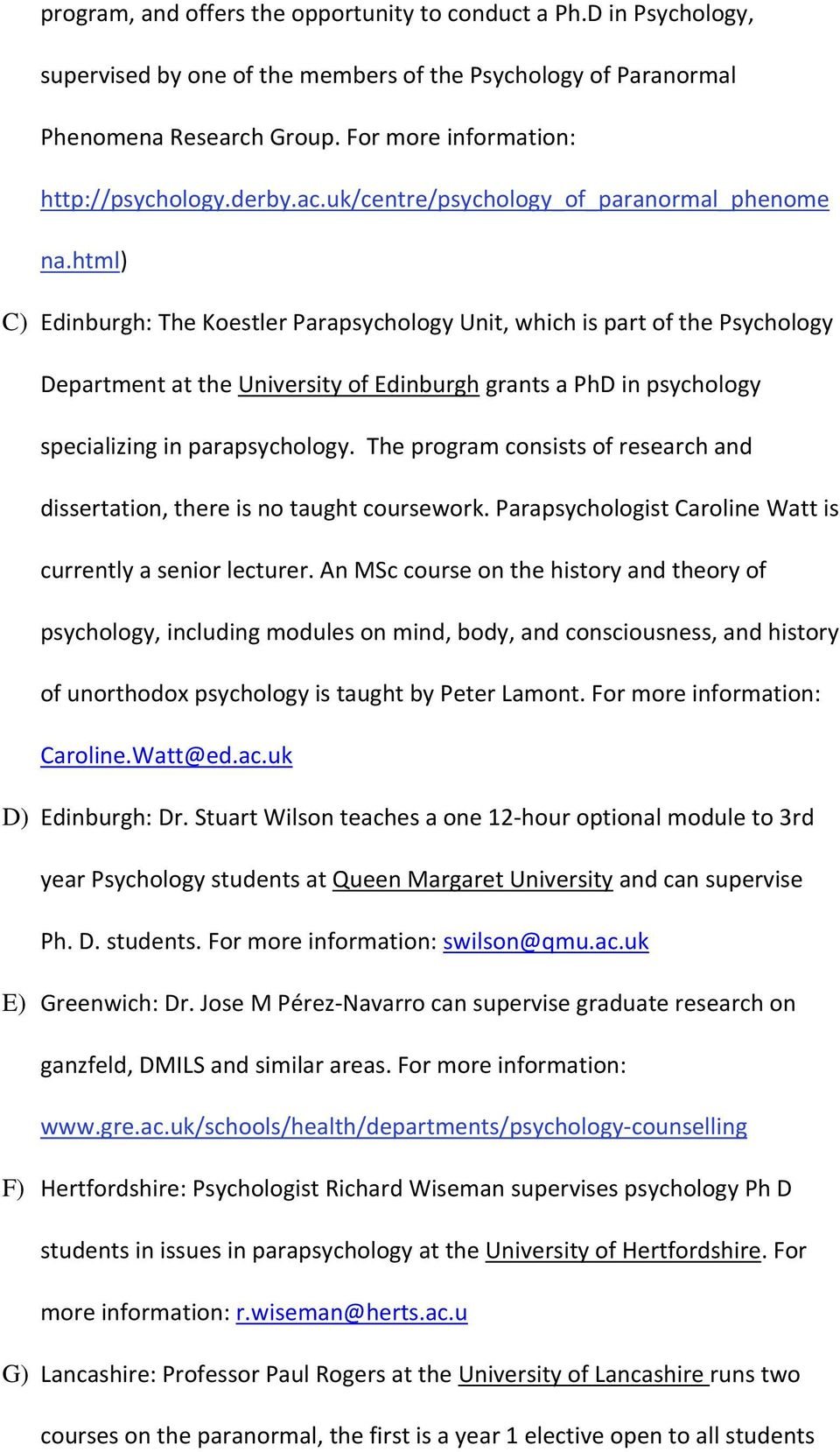 html) C) Edinburgh: The Koestler Parapsychology Unit, which is part of the Psychology Department at the University of Edinburgh grants a PhD in psychology specializing in parapsychology.