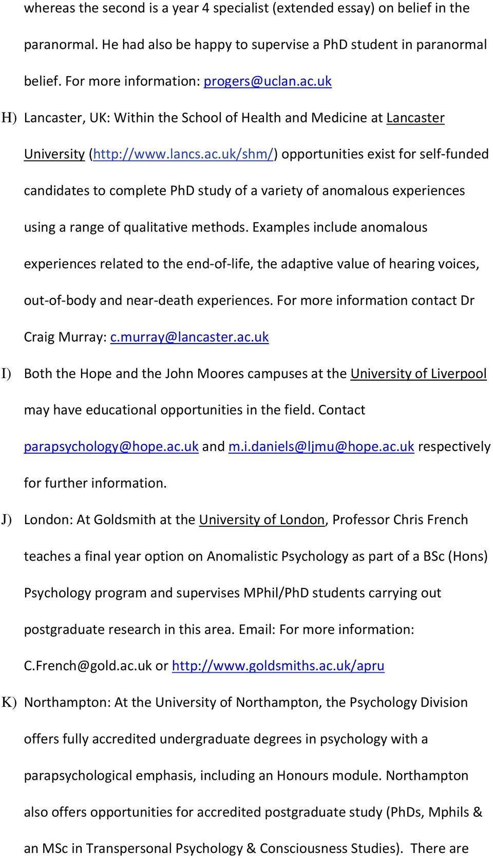uk/shm/) opportunities exist for self funded candidates to complete PhD study of a variety of anomalous experiences using a range of qualitative methods.