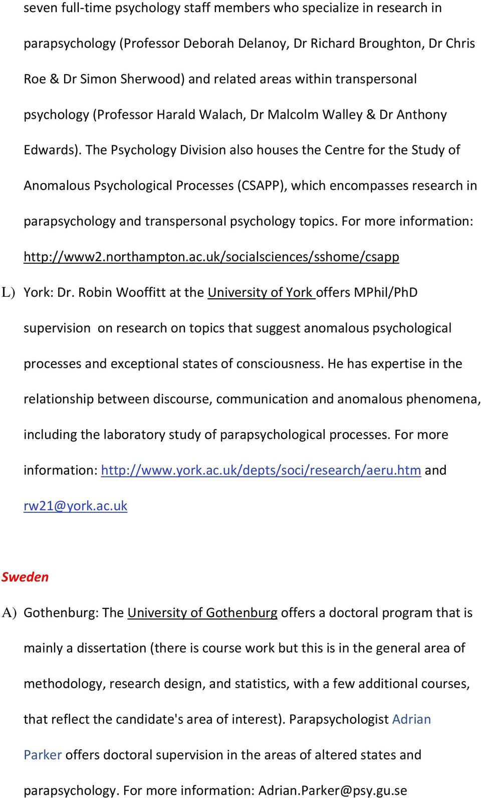 The Psychology Division also houses the Centre for the Study of Anomalous Psychological Processes (CSAPP), which encompasses research in parapsychology and transpersonal psychology topics.