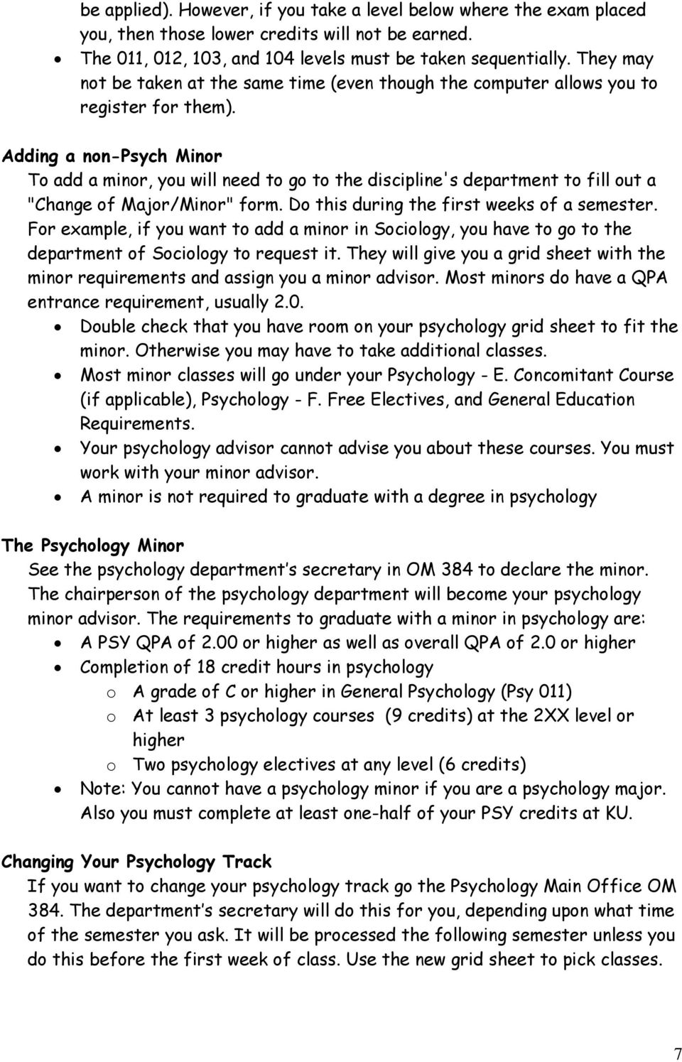 "Adding a non-psych Minor To add a minor, you will need to go to the discipline's department to fill out a ""Change of Major/Minor"" form. Do this during the first weeks of a semester."