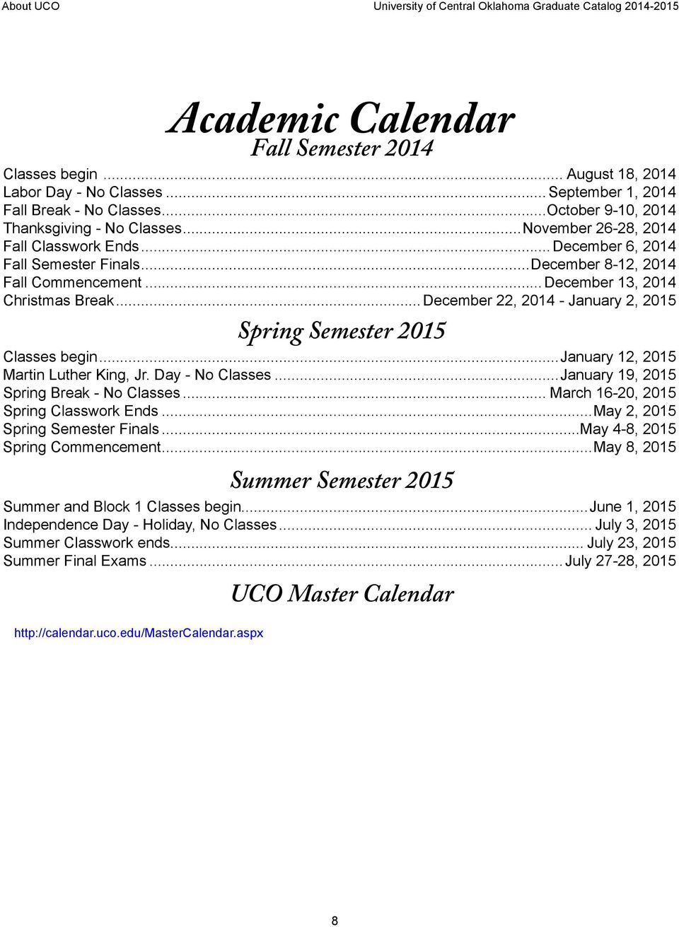 ..December 22, 2014 - January 2, 2015 Spring Semester 2015 Classes begin...january 12, 2015 Martin Luther King, Jr. Day - No Classes...January 19, 2015 Spring Break - No Classes.