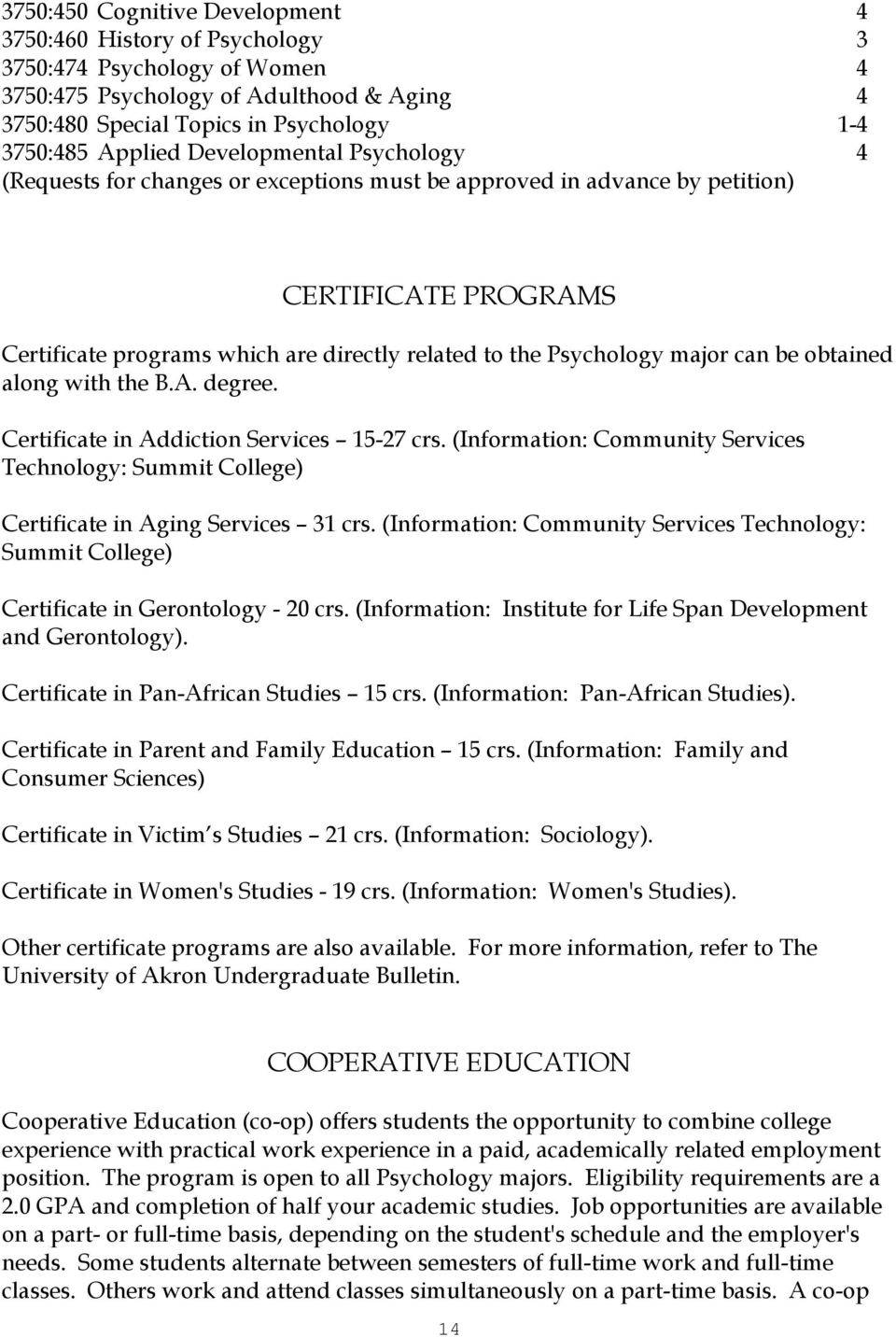 can be obtained along with the B.A. degree. Certificate in Addiction Services 15-27 crs. (Information: Community Services Technology: Summit College) Certificate in Aging Services 31 crs.