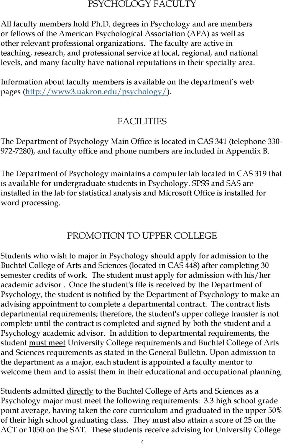 Information about faculty members is available on the department s web pages (http://www3.uakron.edu/psychology/).