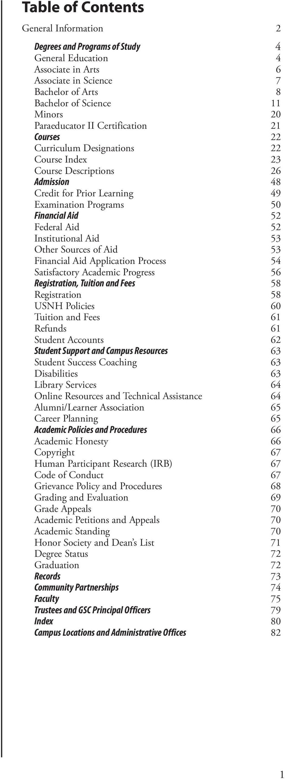 Institutional Aid 53 Other Sources of Aid 53 Financial Aid Application Process 54 Satisfactory Academic Progress 56 Registration, Tuition and Fees 58 Registration 58 USNH Policies 60 Tuition and Fees