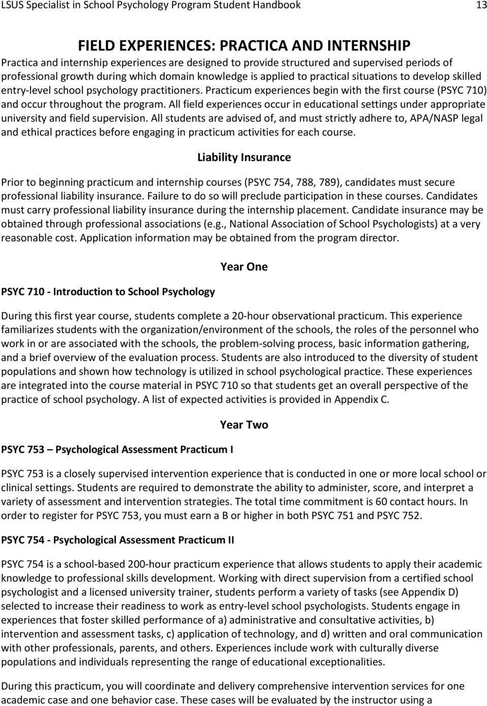 Practicum experiences begin with the first course (PSYC 710) and occur throughout the program. All field experiences occur in educational settings under appropriate university and field supervision.