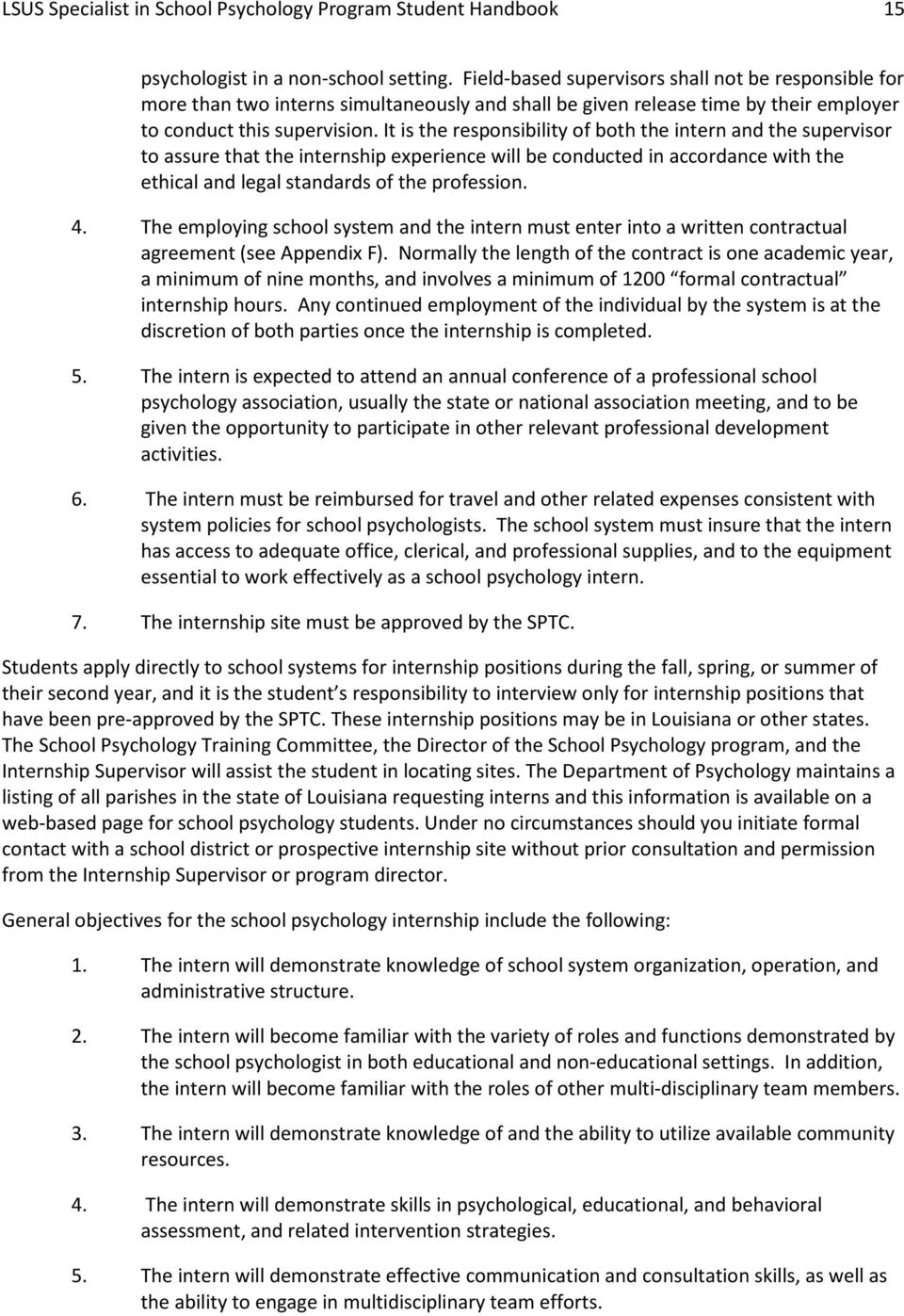 It is the responsibility of both the intern and the supervisor to assure that the internship experience will be conducted in accordance with the ethical and legal standards of the profession. 4.