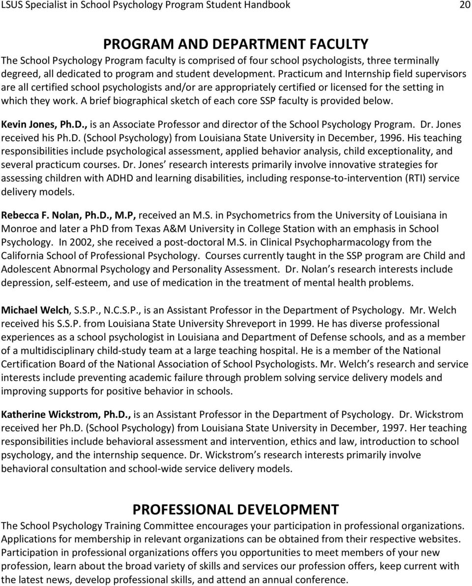Practicum and Internship field supervisors are all certified school psychologists and/or are appropriately certified or licensed for the setting in which they work.
