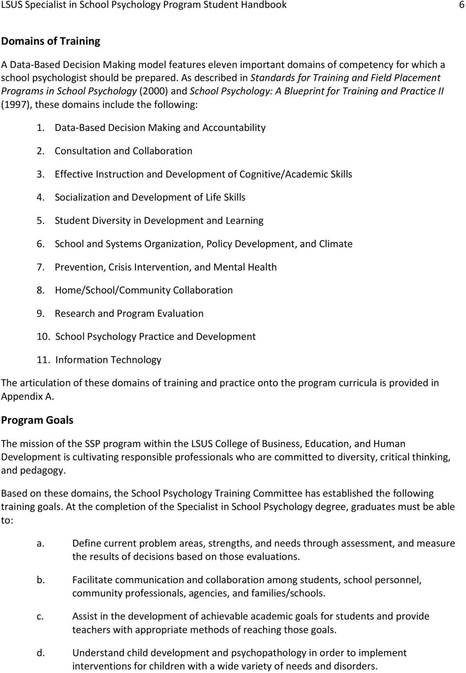 As described in Standards for Training and Field Placement Programs in School Psychology (2000) and School Psychology: A Blueprint for Training and Practice II (1997), these domains include the