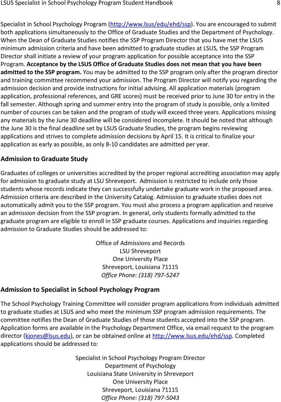 When the Dean of Graduate Studies notifies the SSP Program Director that you have met the LSUS minimum admission criteria and have been admitted to graduate studies at LSUS, the SSP Program Director