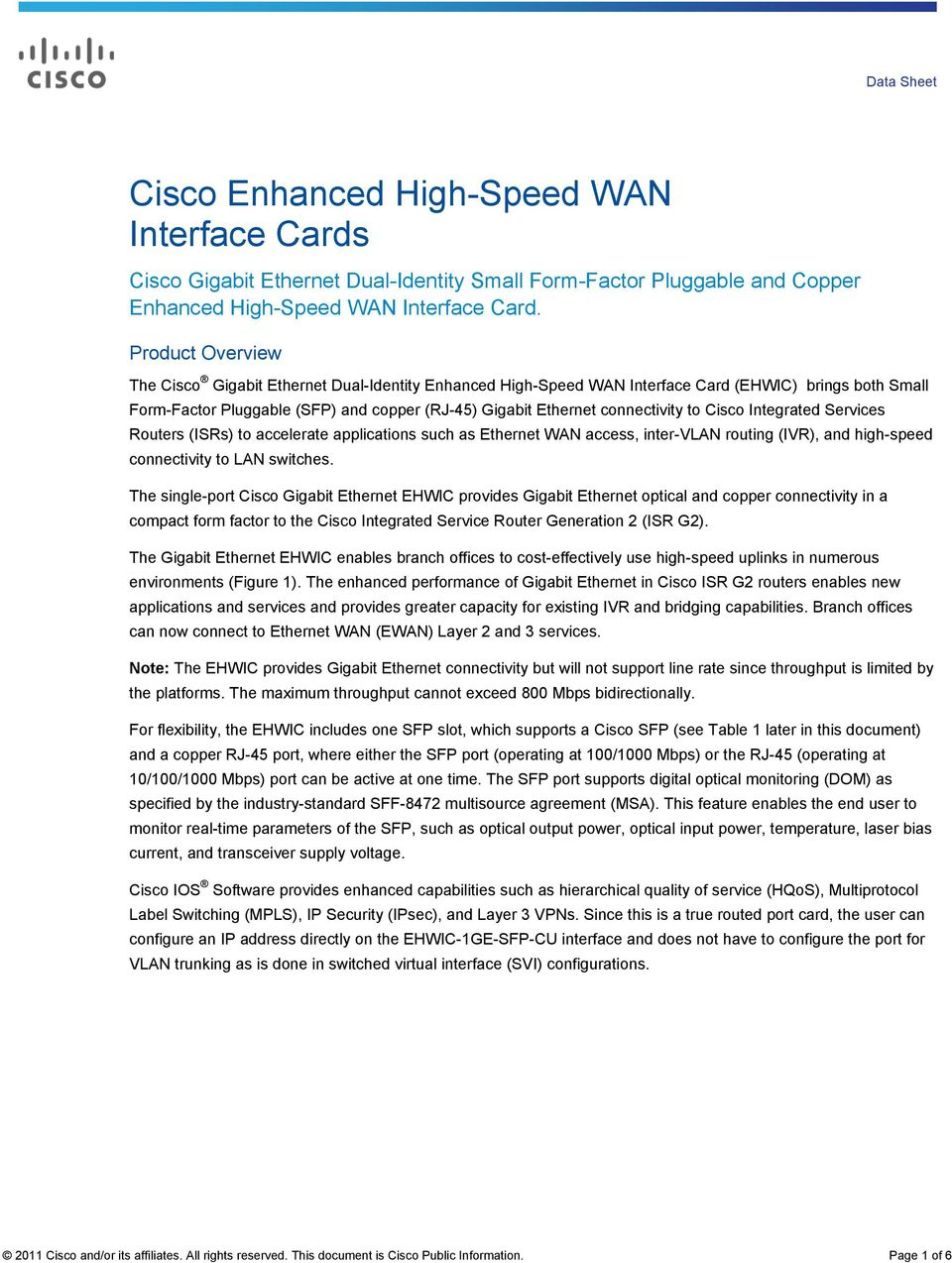 to Cisco Integrated Services Routers (ISRs) to accelerate applications such as Ethernet WAN access, inter-vlan routing (IVR), and high-speed connectivity to LAN switches.