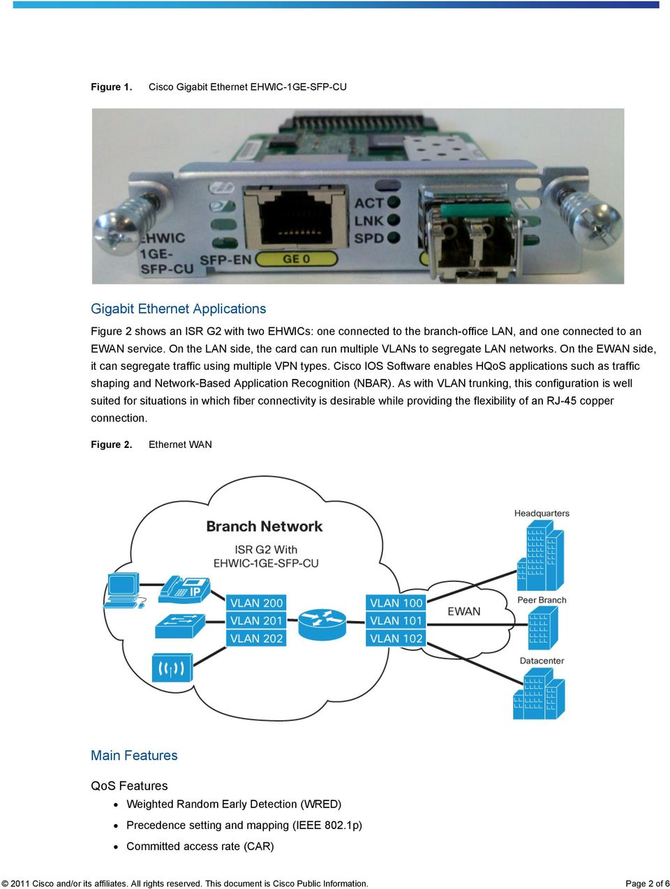 Cisco IOS Software enables HQoS applications such as traffic shaping and Network-Based Application Recognition (NBAR).