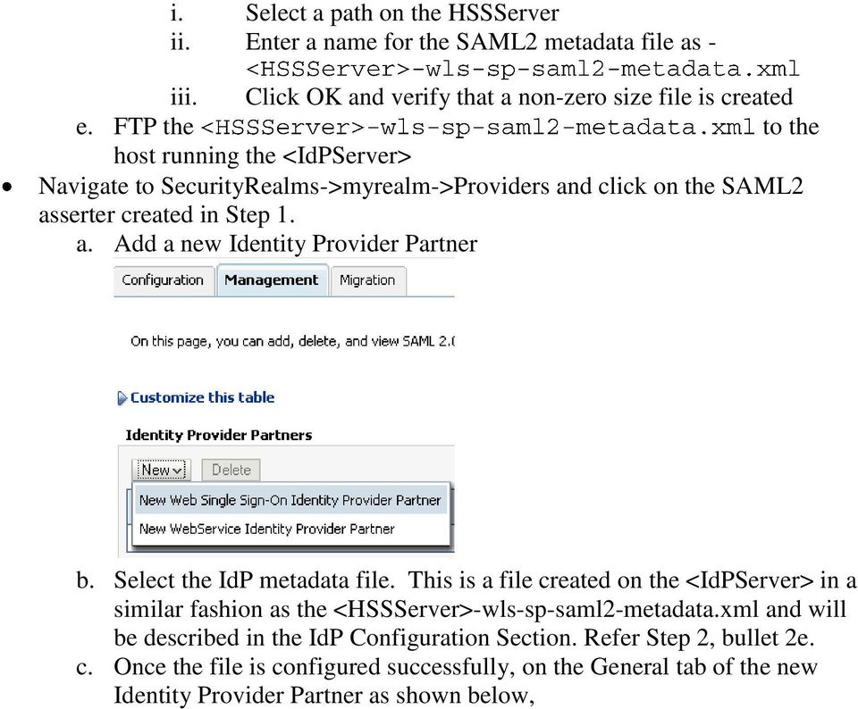 Select the IdP metadata file. This is a file created on the <IdPServer> in a similar fashion as the <HSSServer>-wls-sp-saml2-metadata.