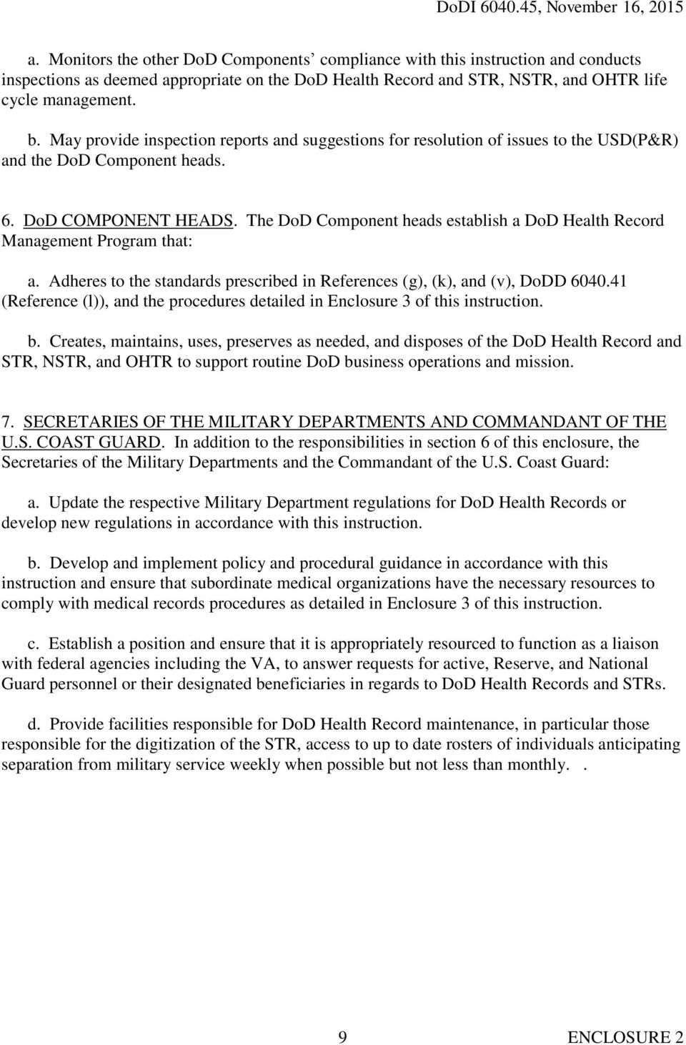 The DoD Component heads establish a DoD Health Record Management Program that: a. Adheres to the standards prescribed in References (g), (k), and (v), DoDD 6040.
