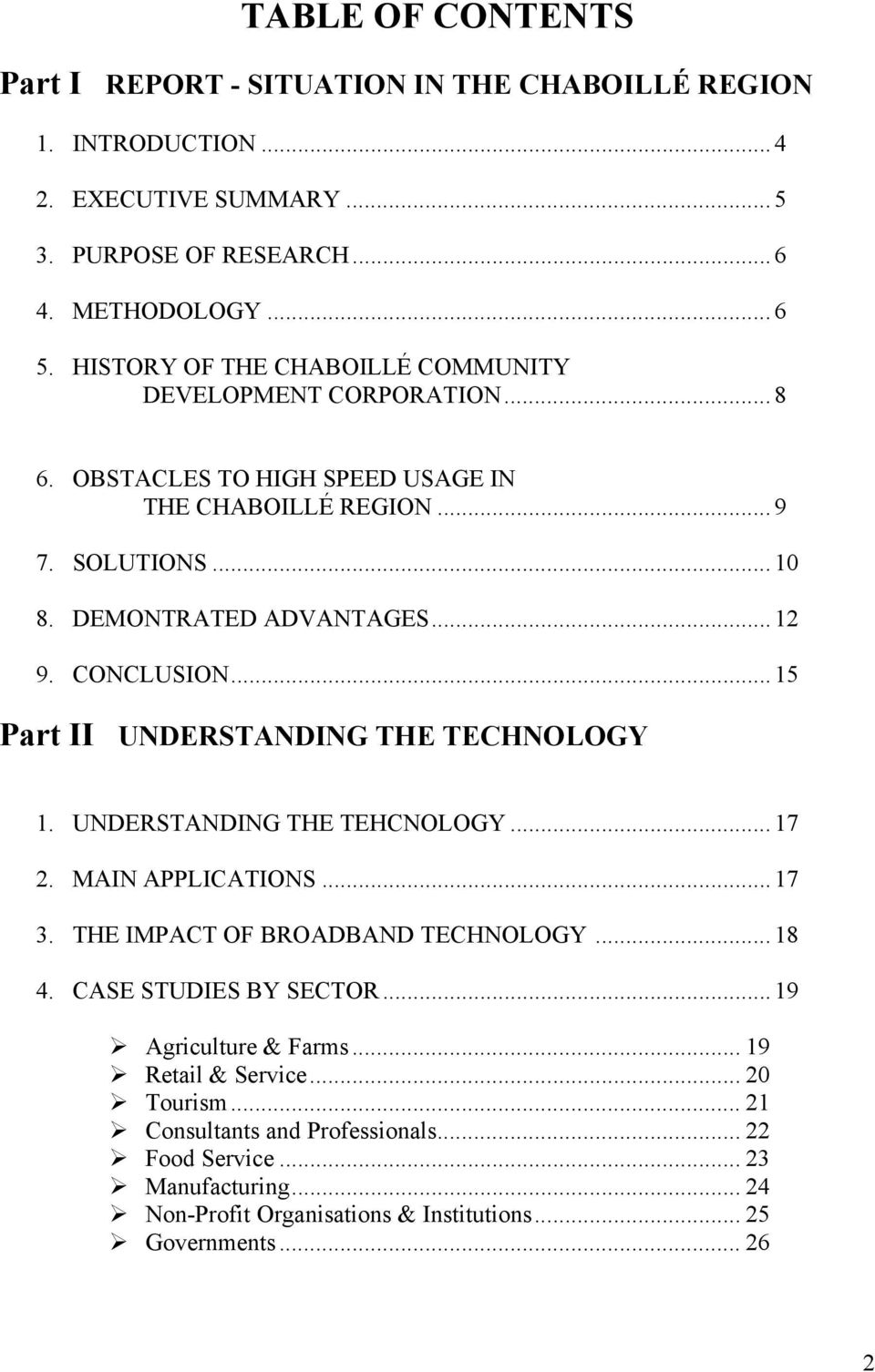CONCLUSION... 15 Part II UNDERSTANDING THE TECHNOLOGY 1. UNDERSTANDING THE TEHCNOLOGY... 17 2. MAIN APPLICATIONS... 17 3. THE IMPACT OF BROADBAND TECHNOLOGY... 18 4.
