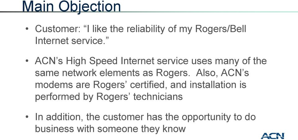 Also, ACN s modems are Rogers certified, and installation is performed by Rogers