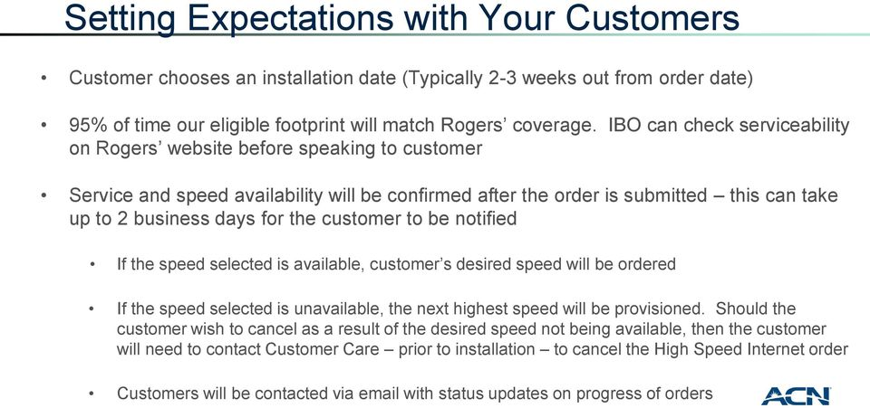 customer to be notified If the speed selected is available, customer s desired speed will be ordered If the speed selected is unavailable, the next highest speed will be provisioned.