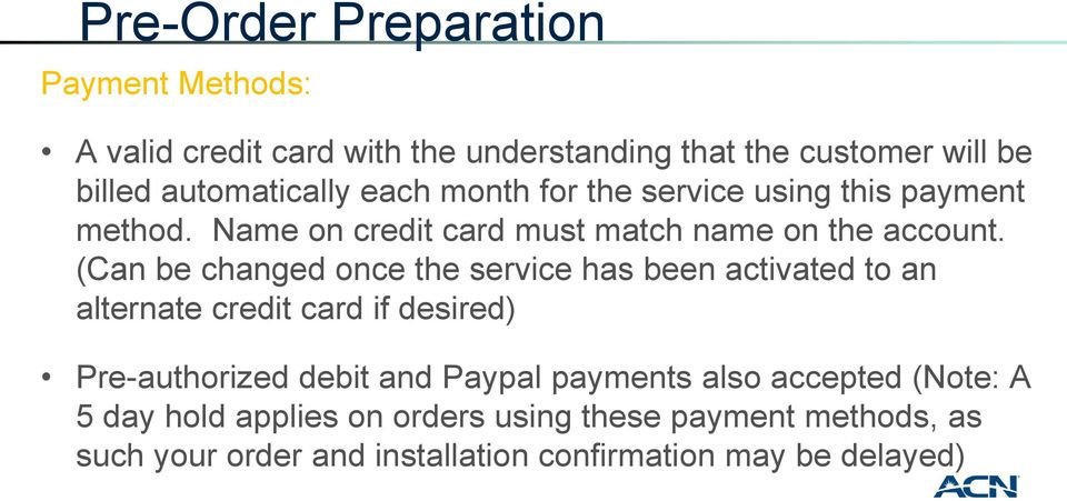 (Can be changed once the service has been activated to an alternate credit card if desired) Pre-authorized debit and Paypal