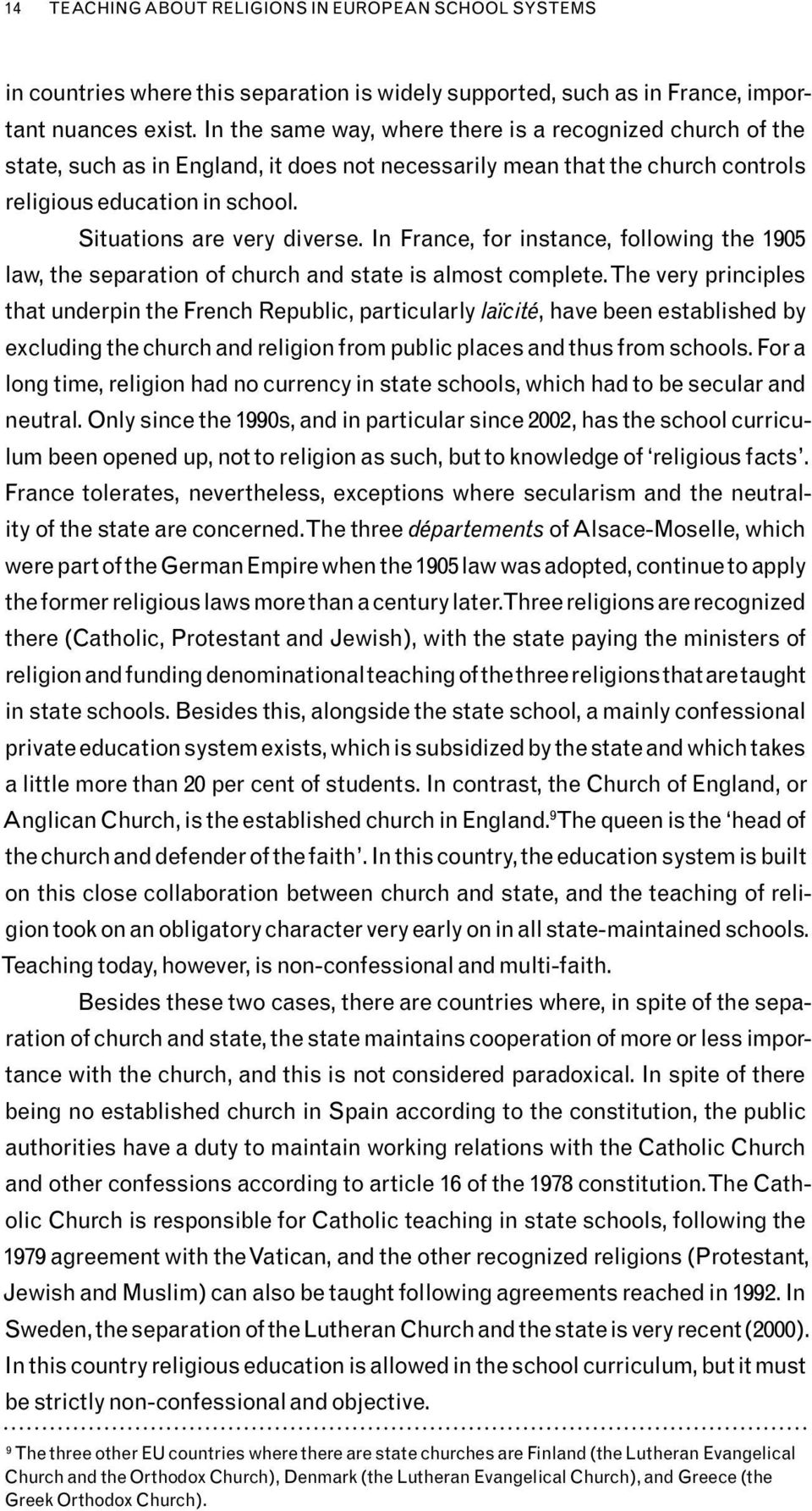 In France, for instance, following the 1905 law, the separation of church and state is almost complete.
