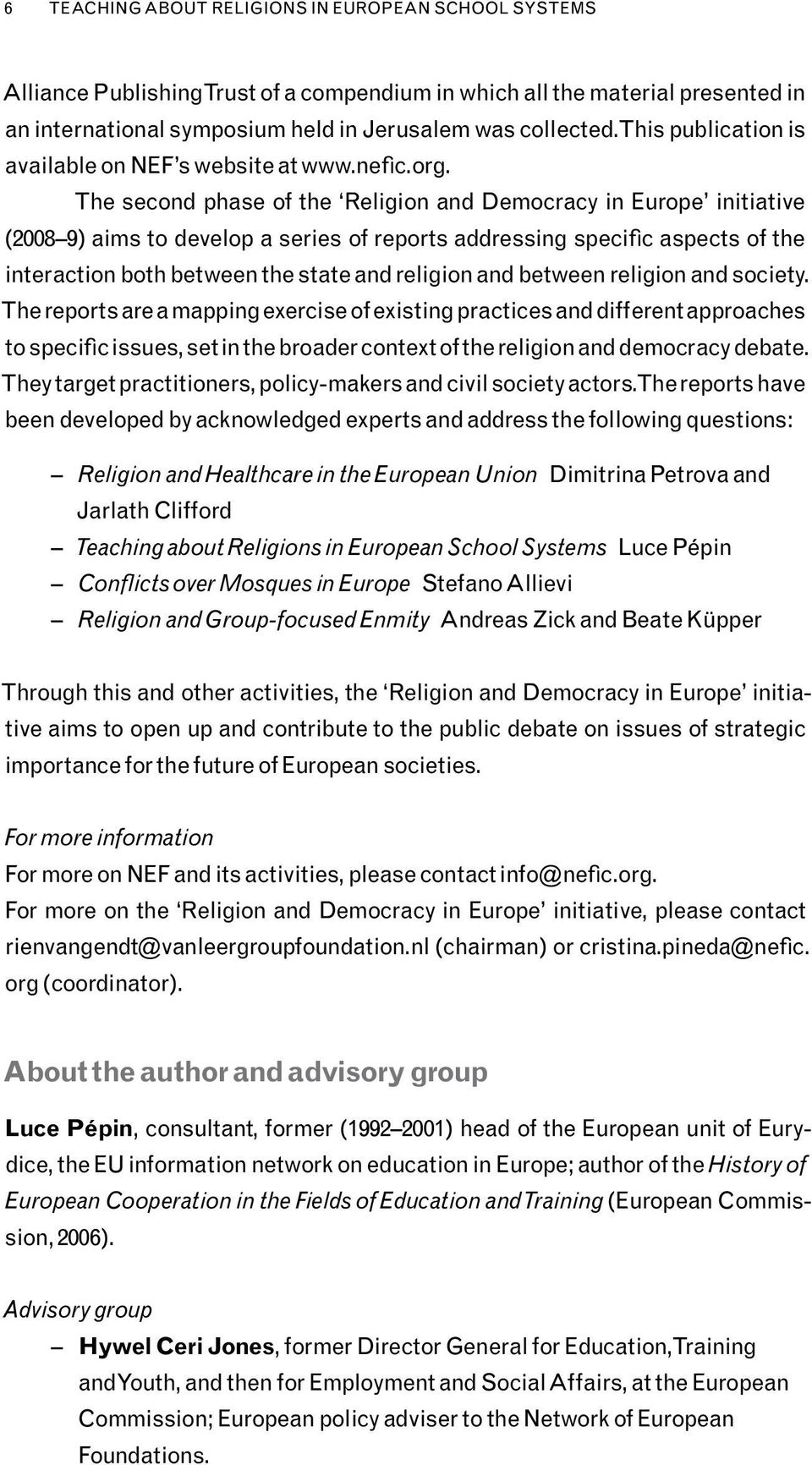 The second phase of the Religion and Democracy in Europe initiative (2008 9) aims to develop a series of reports addressing specific aspects of the interaction both between the state and religion and
