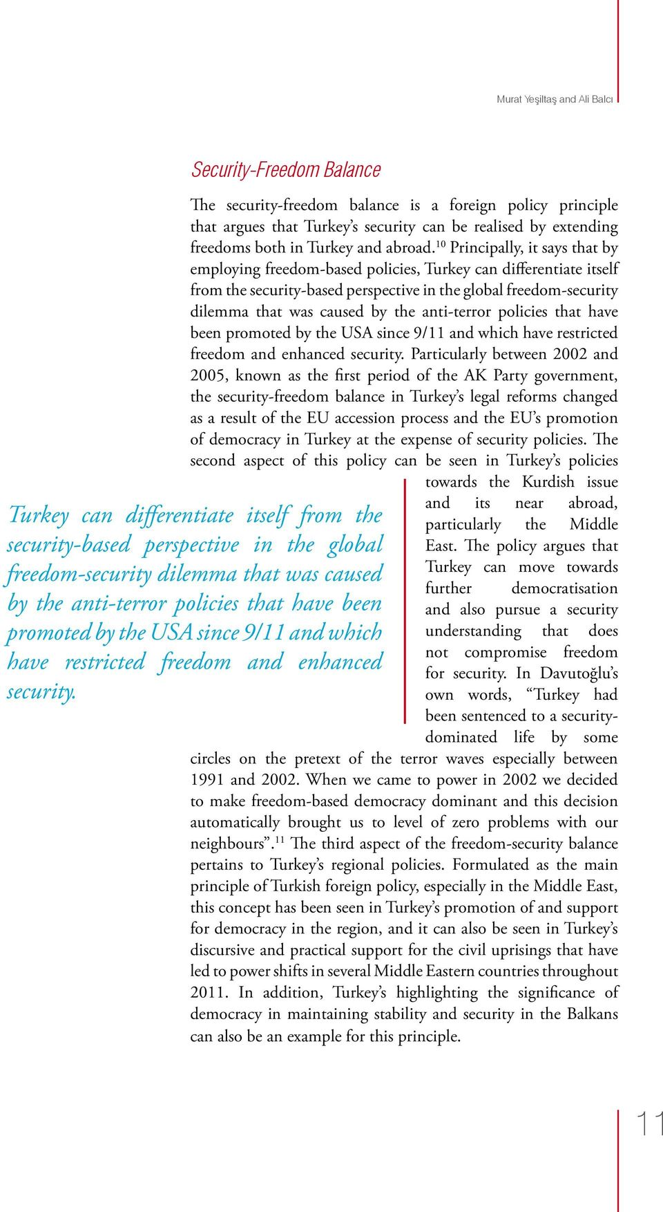 10 Principally, it says that by employing freedom-based policies, Turkey can differentiate itself from the security-based perspective in the global freedom-security dilemma that was caused by the