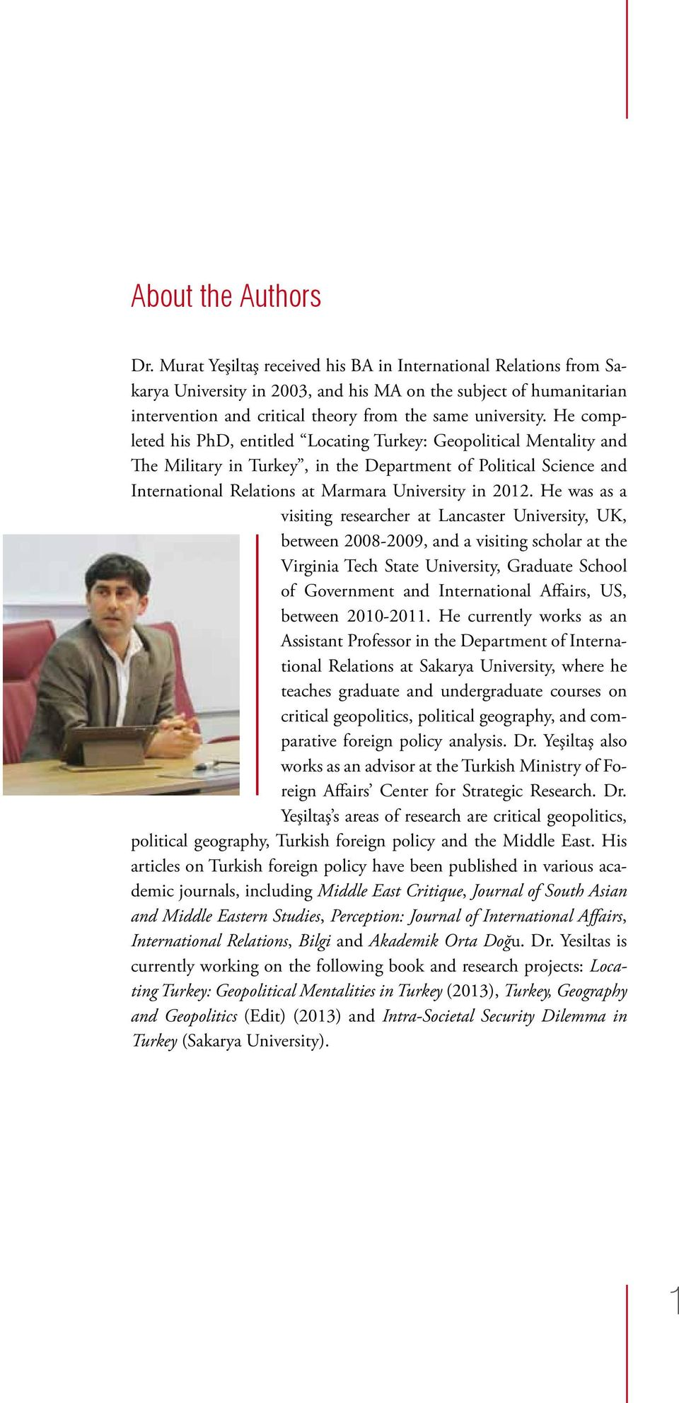 He completed his PhD, entitled Locating Turkey: Geopolitical Mentality and The Military in Turkey, in the Department of Political Science and International Relations at Marmara University in 2012.