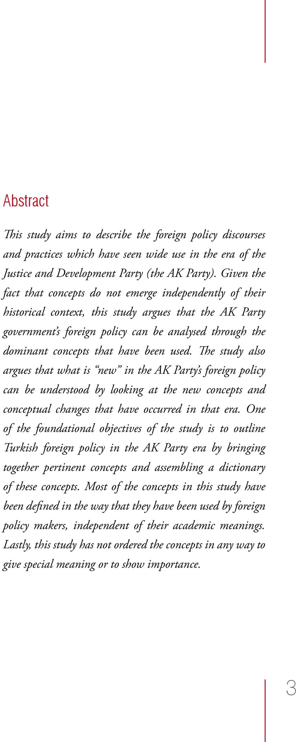 that have been used. The study also argues that what is new in the AK Party s foreign policy can be understood by looking at the new concepts and conceptual changes that have occurred in that era.