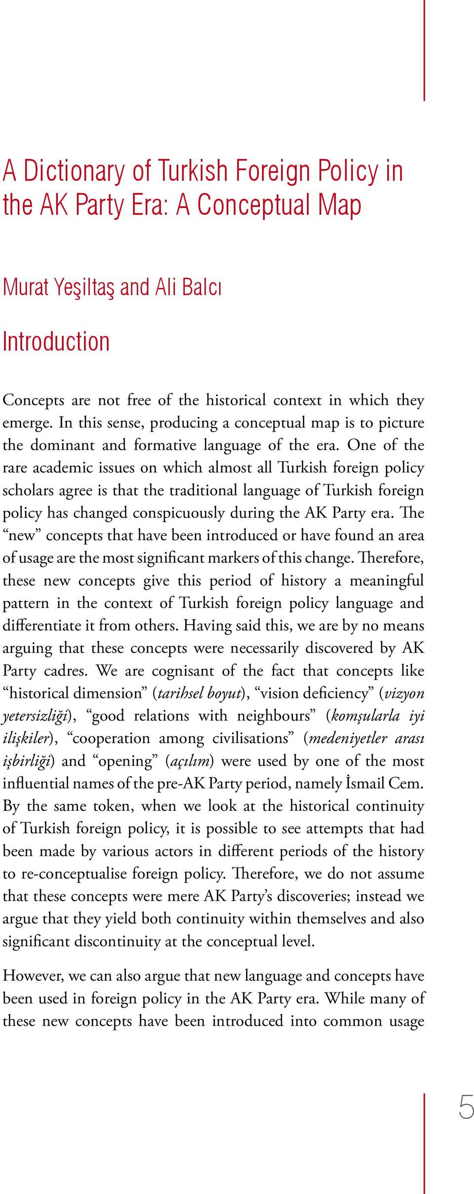 One of the rare academic issues on which almost all Turkish foreign policy scholars agree is that the traditional language of Turkish foreign policy has changed conspicuously during the AK Party era.