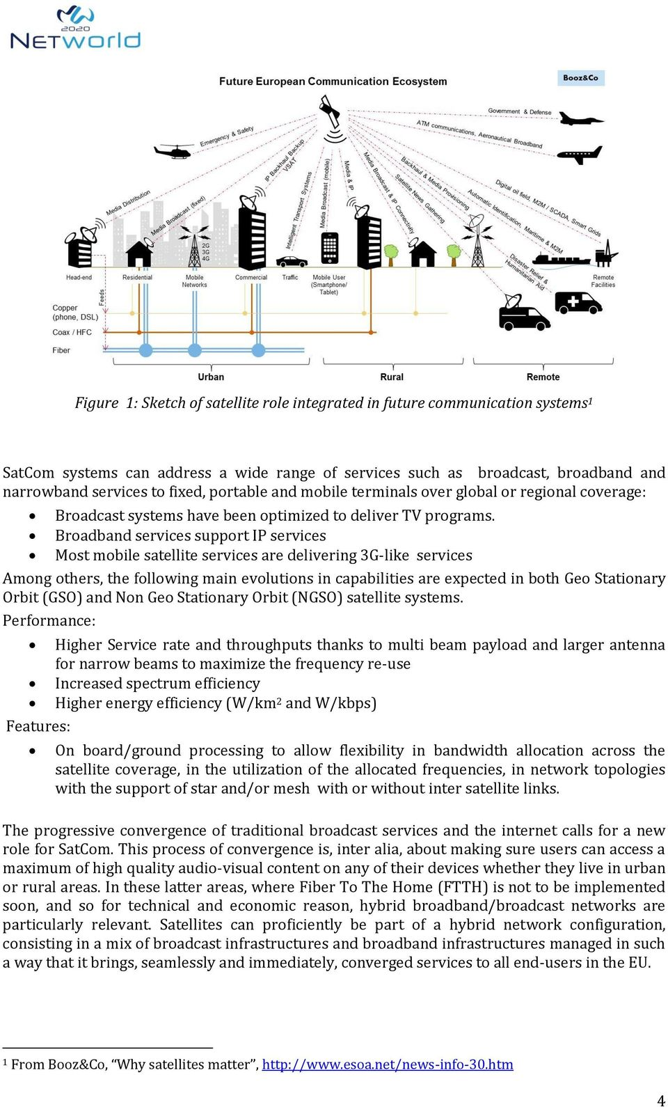 Broadband services support IP services Most mobile satellite services are delivering 3G-like services Among others, the following main evolutions in capabilities are expected in both Geo Stationary