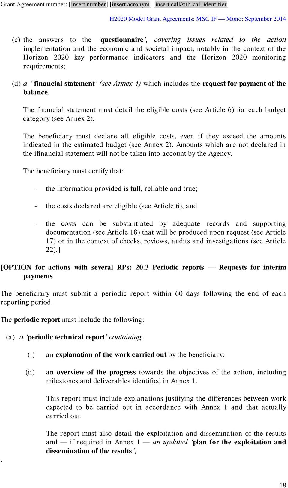 The financial statement must detail the eligible costs (see Article 6) for each budget category (see Annex 2).