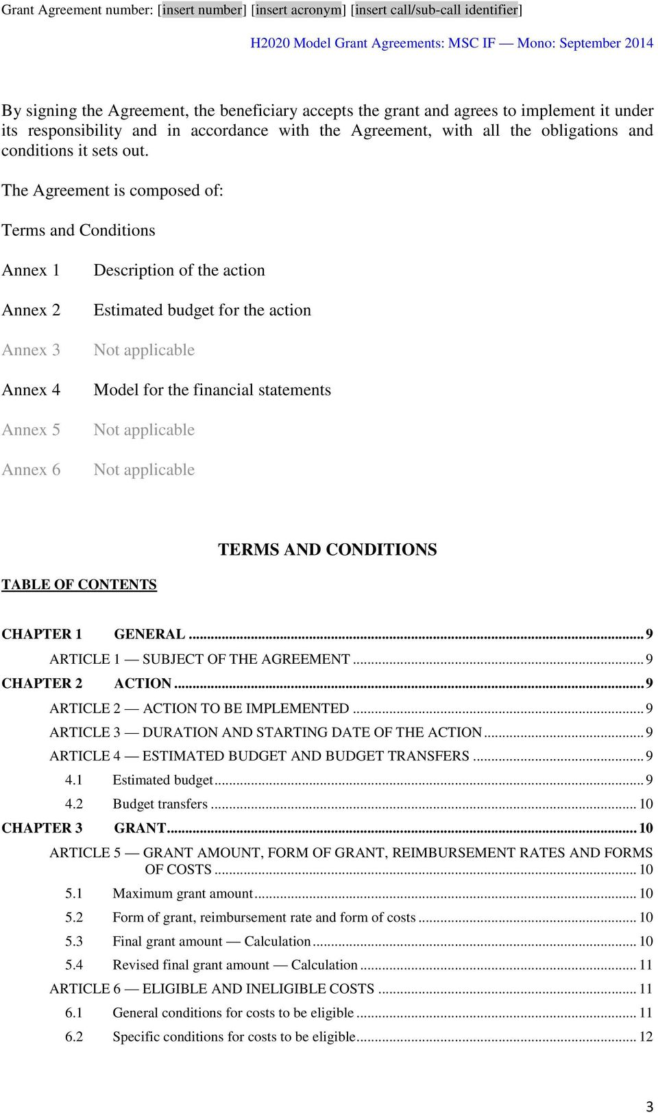 financial statements Not applicable Not applicable TERMS AND CONDITIONS TABLE OF CONTENTS CHAPTER 1 GENERAL... 9 ARTICLE 1 SUBJECT OF THE AGREEMENT... 9 CHAPTER 2 ACTION.