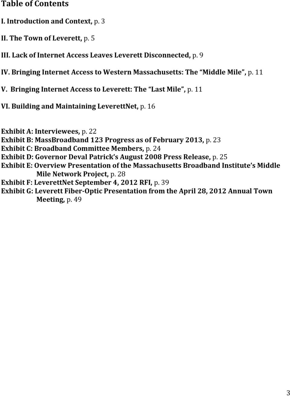 16 Exhibit A: Interviewees, p. 22 Exhibit B: MassBroadband 123 Progress as of February 2013, p. 23 Exhibit C: Broadband Committee Members, p.