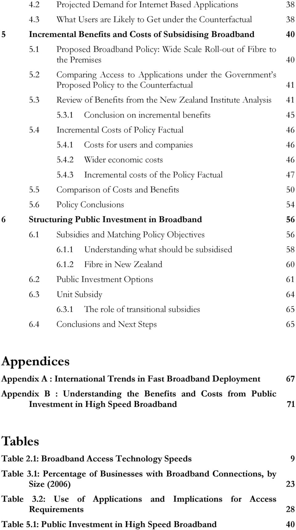 3 Review of Benefits from the New Zealand Institute Analysis 41 5.3.1 Conclusion on incremental benefits 45 5.4 Incremental Costs of Policy Factual 46 5.4.1 Costs for users and companies 46 5.4.2 Wider economic costs 46 5.