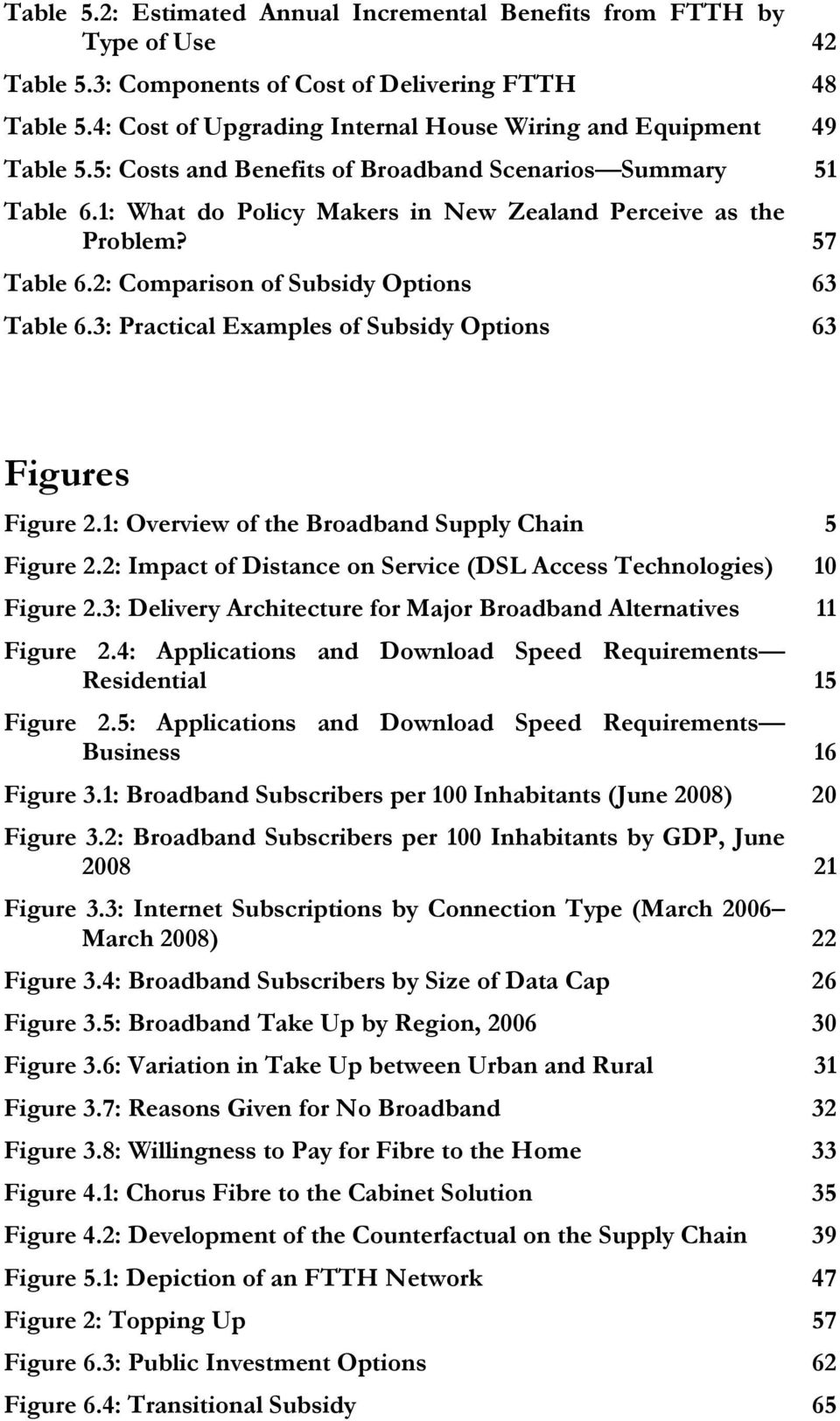 57 Table 6.2: Comparison of Subsidy Options 63 Table 6.3: Practical Examples of Subsidy Options 63 Figures Figure 2.1: Overview of the Broadband Supply Chain 5 Figure 2.