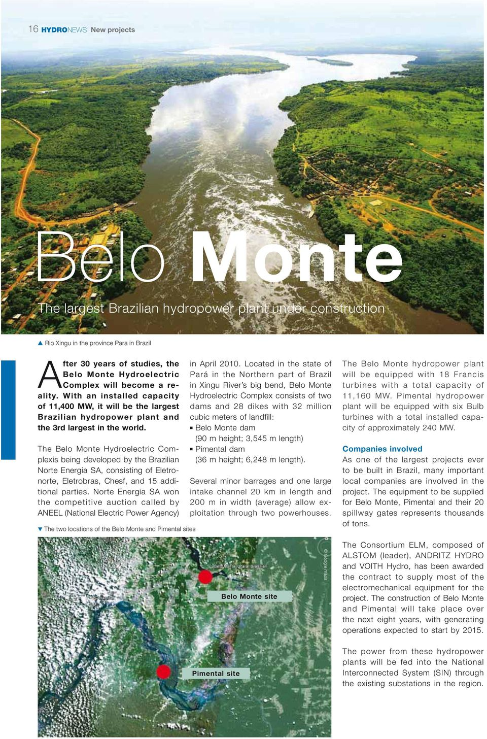The Belo Monte Hydroelectric Complexis being developed by the Brazilian Norte Energia SA, consisting of Eletronorte, Eletrobras, Chesf, and 15 additional parties.