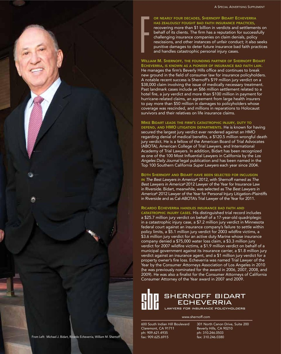insurance bad faith practices and handles catastrophic personal injury cases. William M. Shernoff, the founding partner of Shernoff Bidart Echeverria, is known as a pioneer of insurance bad faith law.