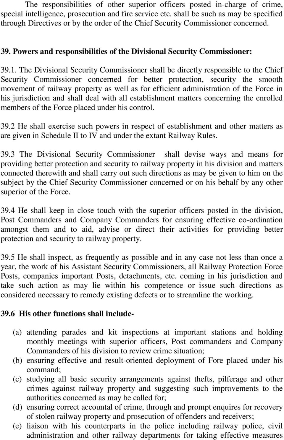 The Divisional Security Commissioner shall be directly responsible to the Chief Security Commissioner concerned for better protection, security the smooth movement of railway property as well as for