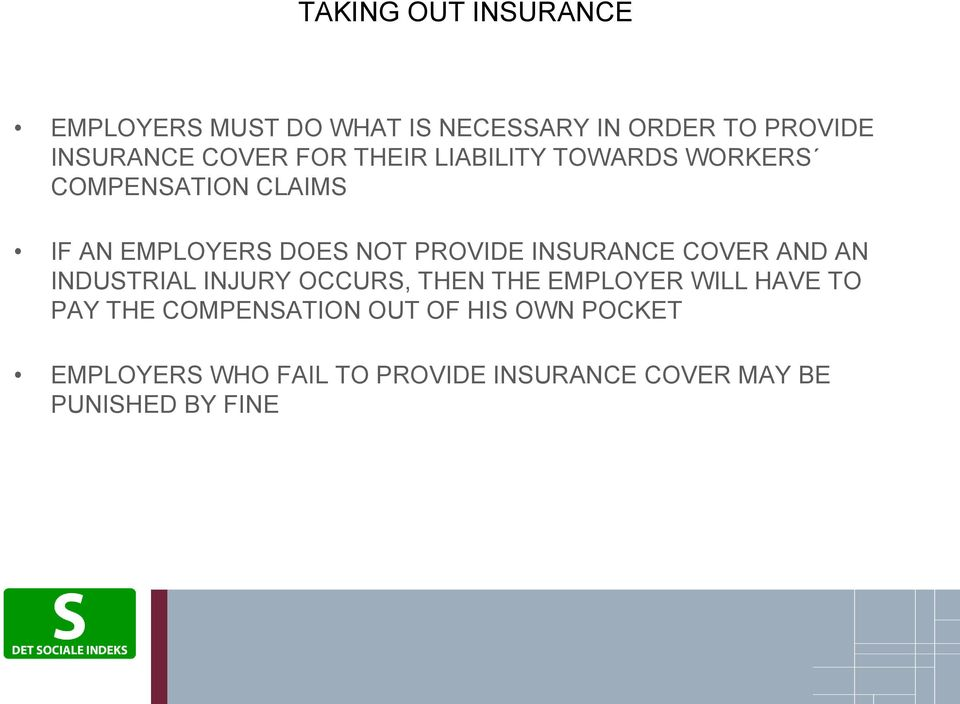 INSURANCE COVER AND AN INDUSTRIAL INJURY OCCURS, THEN THE EMPLOYER WILL HAVE TO PAY THE