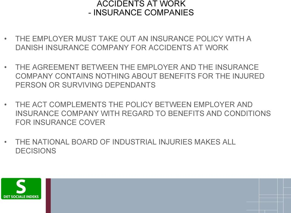 BENEFITS FOR THE INJURED PERSON OR SURVIVING DEPENDANTS THE ACT COMPLEMENTS THE POLICY BETWEEN EMPLOYER AND INSURANCE