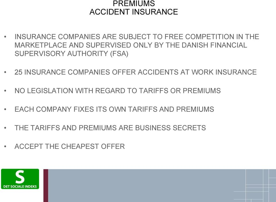 OFFER ACCIDENTS AT WORK INSURANCE NO LEGISLATION WITH REGARD TO TARIFFS OR PREMIUMS EACH COMPANY