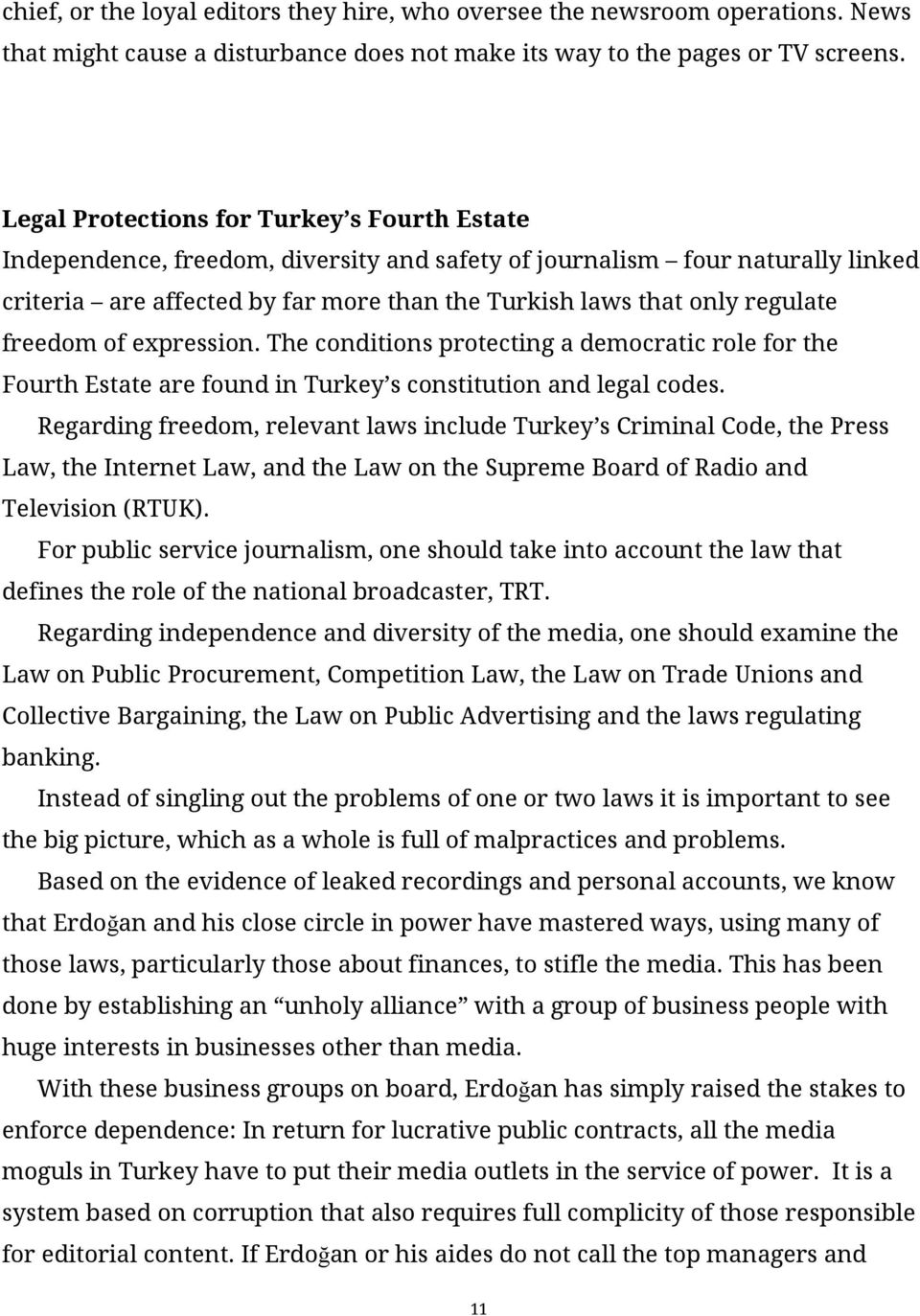 freedom of expression. The conditions protecting a democratic role for the Fourth Estate are found in Turkey s constitution and legal codes.