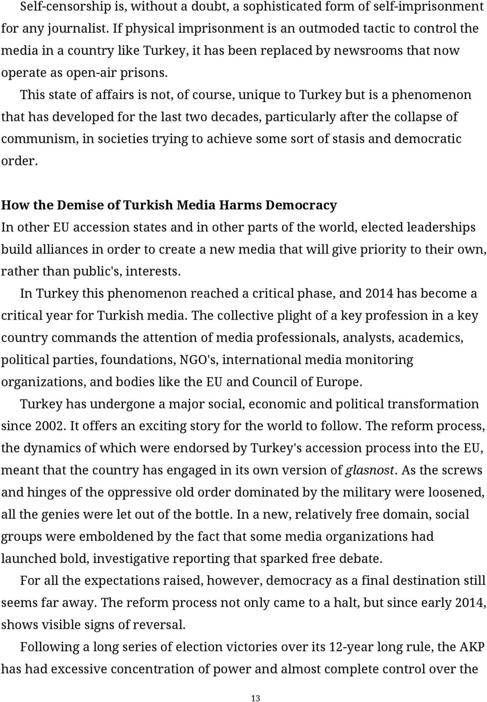 This state of affairs is not, of course, unique to Turkey but is a phenomenon that has developed for the last two decades, particularly after the collapse of communism, in societies trying to achieve
